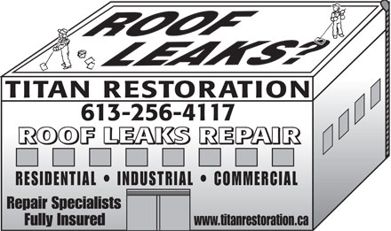 Titan Restoration (613-256-4117) - Annonce illustrée - TITAN RESTORATION 613-256-4117 ROOF LEAKS REPAIR RESIDENTIAL   INDUSTRIAL   COMMERCIAL Repair Specialists Fully Insured www.titanrestoration.ca