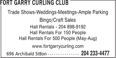 Fort Garry Curling Club (204-233-4477) - Annonce illustrée - Trade Shows-Weddings-Meetings-Ample Parking Bingo/Craft Sales Hall Rentals - 204 898-9192 Hall Rentals For 150 People Hall Rentals For 500 People (May-Aug) www.fortgarrycurling.com  Trade Shows-Weddings-Meetings-Ample Parking Bingo/Craft Sales Hall Rentals - 204 898-9192 Hall Rentals For 150 People Hall Rentals For 500 People (May-Aug) www.fortgarrycurling.com