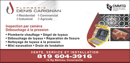 Plomberie Denis Carignan (819-604-3916) - Annonce illustr&eacute;e - Inspection par cam&eacute;ra D&eacute;bouchage &agrave; la pression Plomberie chauffage   D&eacute;gel de tuyaux D&eacute;bouchage de tuyaux   R&eacute;paration de fissure Nettoyage de tuyaux &agrave; la pression Mini excavation   Drain de fondation VENTE, SERVICE ET INSTALLATION 819 604-3916 74 Rg Mathieu, Victoriaville
