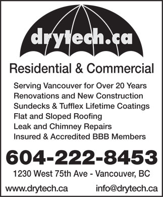Drytech Construction Inc (604-695-1607) - Annonce illustrée - Residential & Commercial Serving Vancouver for Over 20 Years Renovations and New Construction Sundecks & Tufflex Lifetime Coatings Flat and Sloped Roofing Leak and Chimney Repairs Insured & Accredited BBB Members 604-222-8453 1230 West 75th Ave - Vancouver, BC www.drytech.ca info@drytech.ca