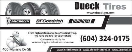 Dueck (604-324-0175) - Annonce illustrée - From high performance to off-road driving, we have the tire for your vehicle Come see us today for outstanding tire selection and service www.michelinman.ca   www.bfgoodrichtires.ca   www.uniroyal.ca