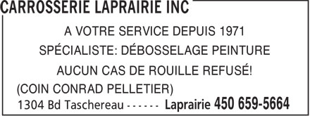 Carrosserie Laprairie Inc (450-659-5664) - Annonce illustr&eacute;e - A VOTRE SERVICE DEPUIS 1971 SP&Eacute;CIALISTE: D&Eacute;BOSSELAGE PEINTURE AUCUN CAS DE ROUILLE REFUS&Eacute;! (COIN CONRAD PELLETIER)