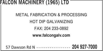 Falcon Machinery (1965) Ltd (204-927-7000) - Annonce illustrée - METAL FABRICATION & PROCESSING HOT DIP GALVANIZING FAX: 204 233-0892 www.falcongalv.com  METAL FABRICATION & PROCESSING HOT DIP GALVANIZING FAX: 204 233-0892 www.falcongalv.com