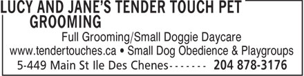 Lucy And Jane's Tender Touch Pet Grooming (204-878-3176) - Annonce illustrée - Full Grooming/Small Doggie Daycare www.tendertouches.ca   Small Dog Obedience & Playgroups  Full Grooming/Small Doggie Daycare www.tendertouches.ca   Small Dog Obedience & Playgroups