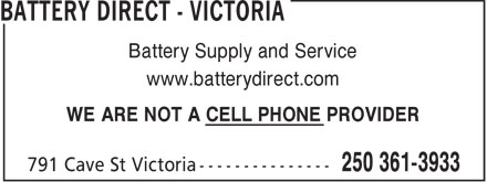 Battery Direct Victoria (250-361-3933) - Display Ad - Battery Supply and Service www.batterydirect.com WE ARE NOT A CELL PHONE PROVIDER
