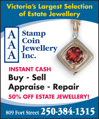 A A A Stamp Coin Jewellery Inc (250-384-1315) - Display Ad - Victoria s Largest Selection of Estate Jewellery INSTANT CASH Buy - Sell Appraise - Repair 50% OFF ESTATE JEWELLERY! 250-384-1315 809 Fort Street