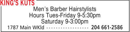 King's Kuts (204-661-2586) - Display Ad - Men's Barber Hairstylists Hours Tues-Friday 9-5:30pm Saturday 9-3:00pm  Men's Barber Hairstylists Hours Tues-Friday 9-5:30pm Saturday 9-3:00pm