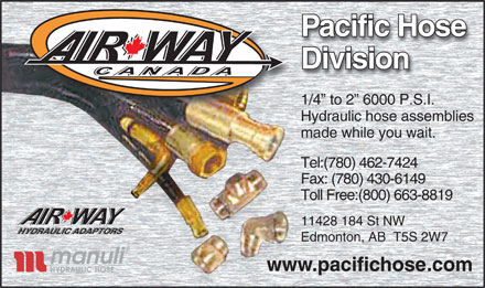Pacific Hose & Fittings (780-462-7424) - Display Ad - Division 1/4  to 2  6000 P.S.I. Hydraulic hose assemblies made while you wait. Tel:(780) 462-7424 Fax: (780) 430-6149 Toll Free:(800) 663-8819 11428 184 St NW Edmonton, AB  T5S 2W7 www.pacifichose.com HYDRAULIC HOSE Pacific Hose