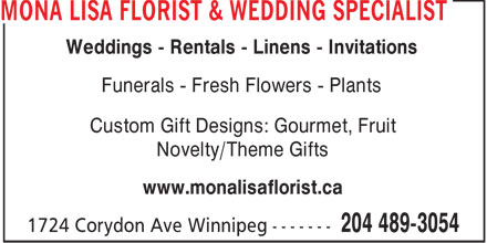 Mona Lisa Florist & Wedding Specialist (204-489-3054) - Annonce illustrée - Weddings - Rentals - Linens - Invitations Funerals - Fresh Flowers - Plants Custom Gift Designs: Gourmet, Fruit Novelty/Theme Gifts www.monalisaflorist.ca  Weddings - Rentals - Linens - Invitations Funerals - Fresh Flowers - Plants Custom Gift Designs: Gourmet, Fruit Novelty/Theme Gifts www.monalisaflorist.ca