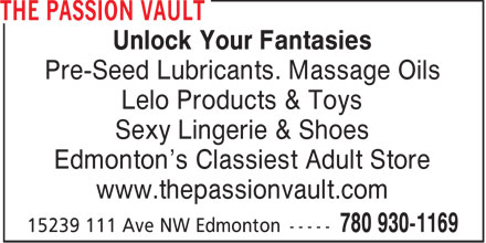 The Passion Vault (780-930-1169) - Display Ad - Unlock Your Fantasies Pre-Seed Lubricants. Massage Oils Lelo Products & Toys Sexy Lingerie & Shoes Edmonton's Classiest Adult Store www.thepassionvault.com