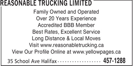 Reasonable Trucking Limited (902-457-1288) - Annonce illustrée - Family Owned and Operated Over 20 Years Experience Accredited BBB Member Best Rates, Excellent Service Long Distance & Local Moves Visit www.reasonabletrucking.ca View Our Profile Online at www.yellowpages.ca