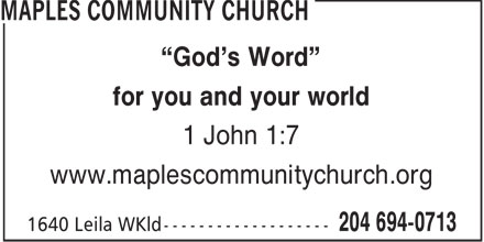 "Maples Community Church (204-694-0713) - Annonce illustrée - ""God's Word"" for you and your world 1 John 1:7 www.maplescommunitychurch.org  ""God's Word"" for you and your world 1 John 1:7 www.maplescommunitychurch.org"