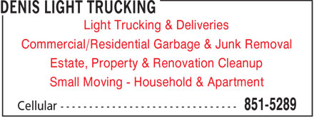Denis Light Trucking (506-851-5289) - Display Ad - Light Trucking & Deliveries Commercial/Residential Garbage & Junk Removal Estate, Property & Renovation Cleanup Small Moving - Household & Apartment  Light Trucking & Deliveries Commercial/Residential Garbage & Junk Removal Estate, Property & Renovation Cleanup Small Moving - Household & Apartment