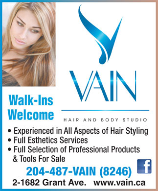 Vain Hair & Body Studio (204-487-8246) - Annonce illustrée - Walk-Ins Welcome Experienced in All Aspects of Hair Styling Full Esthetics Services Full Selection of Professional Products & Tools For Sale 204-487-VAIN (8246) 2-1682 Grant Ave.   www.vain.ca