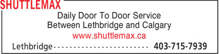 Shuttlemax (403-715-7939) - Annonce illustrée - Daily Door To Door Service Between Lethbridge and Calgary www.shuttlemax.ca