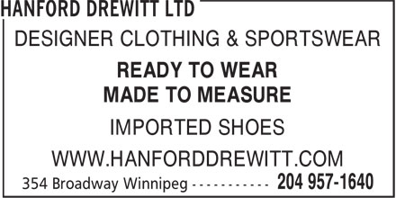 Hanford Drewitt Ltd (204-957-1640) - Annonce illustrée - DESIGNER CLOTHING & SPORTSWEAR READY TO WEAR MADE TO MEASURE IMPORTED SHOES WWW.HANFORDDREWITT.COM  DESIGNER CLOTHING & SPORTSWEAR READY TO WEAR MADE TO MEASURE IMPORTED SHOES WWW.HANFORDDREWITT.COM
