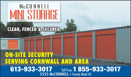 McConnell Mini Storage (613-933-3017) - Annonce illustr&eacute;e - CLEAN, FENCED &amp; SECURED ON-SITE SECURITY SERVING CORNWALL AND AREA 613-933-3017 Toll Free: 1855-933-3017 5555 McCONNELL   County Road 42