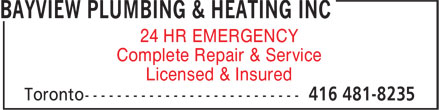 Bayview Plumbing & Heating Inc (416-481-8235) - Display Ad - 24 HR EMERGENCY Complete Repair & Service 24 HR EMERGENCY Complete Repair & Service Licensed & Insured Licensed & Insured