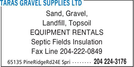 Taras Gravel Supplies Ltd (204-224-3176) - Annonce illustr&eacute;e - Sand, Gravel, Landfill, Topsoil EQUIPMENT RENTALS Septic Fields Insulation Fax Line 204-222-0849
