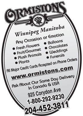 Ormistons Florists (204-515-1611) - Display Ad - Winnipeg Manitoba Balloons Fresh Flowers Chocolates Fruit/Gourmet Weddings Plush Animals Funerals Plants 925 Corydon Ave 204-452-3811204-452-3811