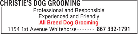 Christie's Dog Grooming (867-332-1791) - Display Ad - Professional and Responsible Experienced and Friendly All Breed Dog Grooming