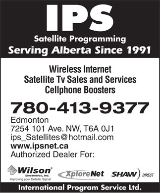 International Program Service Ltd (780-613-0287) - Annonce illustrée - Satellite Programming Serving Alberta Since 1991 Wireless Internet Satellite Tv Sales and Services Cellphone Boosters 780-413-9377 Edmonton 7254 101 Ave. NW, T6A 0J1 www.ipsnet.ca Authorized Dealer For: Xplor International Program Service Ltd.