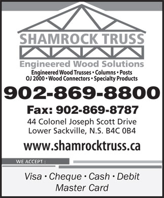 Shamrock Truss (902-869-8800) - Display Ad - 902-869-8800 Fax: 902-869-8787 44 Colonel Joseph Scott Drive Lower Sackville, N.S. B4C 0B4 Visa Cheque Cash Debit Master Card