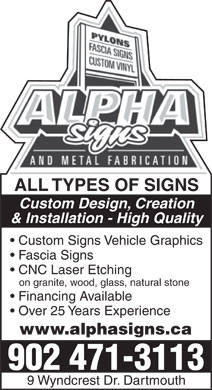 Alpha Signs and Metal Fabrication (902-471-3113) - Annonce illustr&eacute;e - ALL TYPES OF SIGNS Custom Design, Creation &amp; Installation - High Quality Custom Signs Vehicle Graphics Fascia Signs CNC Laser Etching on granite, wood, glass, natural stone Financing Available Over 25 Years Experience www.alphasigns.ca 902 471-3113 9 Wyndcrest Dr. Dartmouth