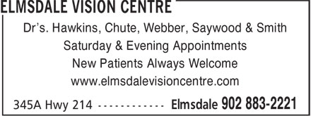 Elmsdale Vision Centre (902-883-2221) - Annonce illustrée - Dr's. Hawkins, Chute, Webber, Saywood & Smith Saturday & Evening Appointments New Patients Always Welcome www.elmsdalevisioncentre.com