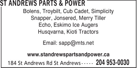 St Andrews Parts &amp; Power (204-953-0030) - Annonce illustr&eacute;e - Bolens, Troybilt, Cub Cadet, Simplicity Snapper, Jonsered, Merry Tiller Echo, Eskimo Ice Augers Husqvarna, Kioti Tractors Email: sapp@mts.net www.standrewspartsandpower.ca  Bolens, Troybilt, Cub Cadet, Simplicity Snapper, Jonsered, Merry Tiller Echo, Eskimo Ice Augers Husqvarna, Kioti Tractors Email: sapp@mts.net www.standrewspartsandpower.ca