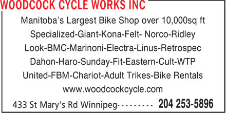 Woodcock Cycle Works Inc (204-253-5896) - Display Ad - Manitoba's Largest Bike Shop over 10,000sq ft Specialized-Giant-Kona-Felt- Norco-Ridley Look-BMC-Marinoni-Electra-Linus-Retrospec Dahon-Haro-Sunday-Fit-Eastern-Cult-WTP United-FBM-Chariot-Adult Trikes-Bike Rentals www.woodcockcycle.com