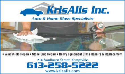 KrisAlis Inc. (613-258-5222) - Annonce illustrée - KrisAlis Inc. Auto & Home Glass Specialists Windshield Repair   Stone Chip Repair   Heavy Equipment Glass Repairs & Replacement 216 VanBuren Street, Kemptville 613-258-5222 www.krisalis.com