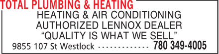 "Total Plumbing & Heating (780-349-9289) - Display Ad - HEATING & AIR CONDITIONING AUTHORIZED LENNOX DEALER ""QUALITY IS WHAT WE SELL"""