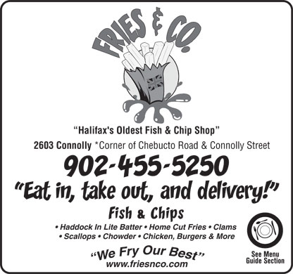 Fries And Co (902-455-5250) - Annonce illustrée - Halifax's Oldest Fish & Chip Shop 2603 Connolly *Corner of Chebucto Road & Connolly Street Haddock In Lite Batter   Home Cut Fries   Clams Scallops   Chowder   Chicken, Burgers & More www.friesnco.com