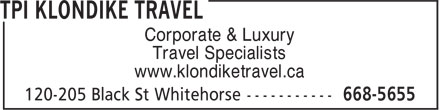 TPI Klondike Travel (867-668-5655) - Annonce illustr&eacute;e - Corporate &amp; Luxury Travel Specialists www.klondiketravel.ca