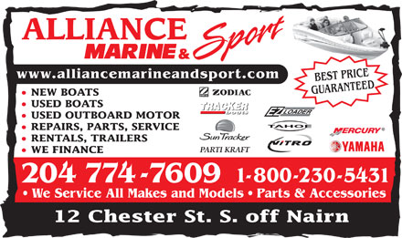 Alliance Marine &amp; Sport (204-774-7609) - Annonce illustr&eacute;e - www.alliancemarineandsport.com BEST PRICE GUARANTEED NEW BOATS USED BOATS USED OUTBOARD MOTOR REPAIRS, PARTS, SERVICE RENTALS, TRAILERS WE FINANCE 1-800-230-5431 204 774-7609 We Service All Makes and Models   Parts &amp; Accessories 12 Chester St. S. off Nairn