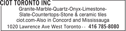 Ciot Toronto Inc (416-785-8080) - Display Ad - Granite-Marble-Quartz-Onyx-Limestone- Slate-Countertops-Stone & ceramic tiles ciot.com-Also in Concord and Mississauga