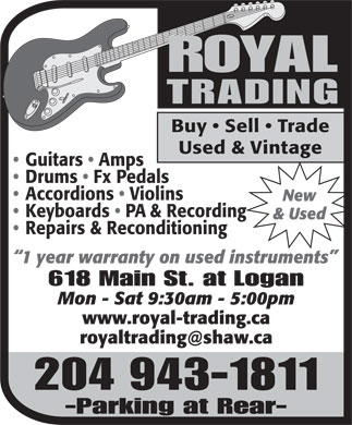 Royal Trading (204-943-1811) - Annonce illustrée - ROYAL TRADING Buy   Sell   Trade Used & Vintage Guitars   Amps Drums   Fx Pedals Accordions   Violins New Keyboards   PA & Recording & Used Repairs & Reconditioning 1 year warranty on used instruments 618 Main St. at Logan Mon - Sat 9:30am - 5:00pm www.royal-trading.ca royaltrading@shaw.ca 204 943-1811 -Parking at Rear-