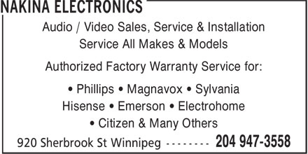 Nakina Electronics (204-947-3558) - Annonce illustrée - Service All Makes & Models Authorized Factory Warranty Service for: • Phillips • Magnavox • Sylvania Hisense • Emerson • Electrohome • Citizen & Many Others Audio / Video Sales, Service & Installation