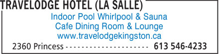 Travelodge Hotel (La Salle) (613-546-4233) - Display Ad - Indoor Pool Whirlpool & Sauna Cafe Dining Room & Lounge www.travelodgekingston.ca