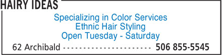 Hairy Ideas (506-855-5545) - Display Ad - Specializing in Color Services Ethnic Hair Styling Open Tuesday - Saturday