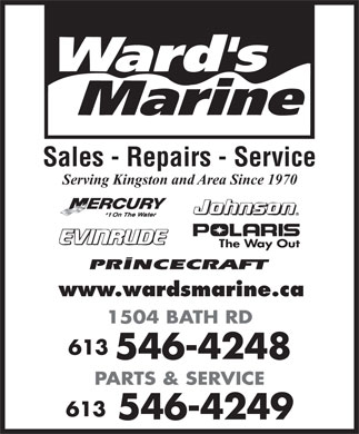 Ward's Marine (613-546-4248) - Annonce illustrée - Sales - Repairs - Service Serving Kingston and Area Since 1970 www.wardsmarine.ca 1504 BATH RD 613 546-4248 PARTS & SERVICE 613 546-4249  Sales - Repairs - Service Serving Kingston and Area Since 1970 www.wardsmarine.ca 1504 BATH RD 613 546-4248 PARTS & SERVICE 613 546-4249  Sales - Repairs - Service Serving Kingston and Area Since 1970 www.wardsmarine.ca 1504 BATH RD 613 546-4248 PARTS & SERVICE 613 546-4249