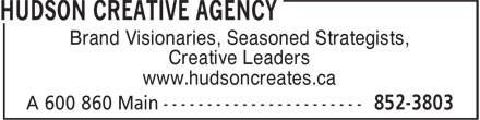 Hudson Creative Agency (506-852-3803) - Display Ad - Brand Visionaries, Seasoned Strategists, Creative Leaders www.hudsoncreates.ca