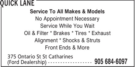 Quick Lane (905-684-6097) - Annonce illustrée - Service To All Makes & Models No Appointment Necessary Service While You Wait Oil & Filter * Brakes * Tires * Exhaust Alignment * Shocks & Struts Front Ends & More