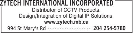 Zytech International Incorporated (204-254-5780) - Annonce illustrée - Distributor of CCTV Products. Design/Integration of Digital IP Solutions. www.zytech.mb.ca  Distributor of CCTV Products. Design/Integration of Digital IP Solutions. www.zytech.mb.ca