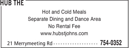 Hub The (709-754-0352) - Display Ad - Hot and Cold Meals Separate Dining and Dance Area No Rental Fee www.hubstjohns.com