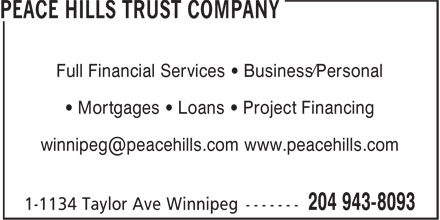 Peace Hills Trust Company (204-943-8093) - Display Ad - Full Financial Services • Business/Personal • Mortgages • Loans • Project Financing winnipeg@peacehills.com www.peacehills.com  Full Financial Services • Business/Personal • Mortgages • Loans • Project Financing winnipeg@peacehills.com www.peacehills.com