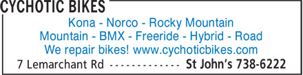 Cychotic Bikes (709-738-6222) - Display Ad - Kona - Norco - Rocky Mountain Mountain - BMX - Freeride - Hybrid - Road We repair bikes! www.cychoticbikes.com