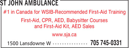 St John Ambulance (705-745-0331) - Annonce illustrée - #1 in Canada for WSIB-Recommended First-Aid Training First-Aid, CPR, AED, Babysitter Courses and First-Aid Kit, AED Sales www.sja.ca