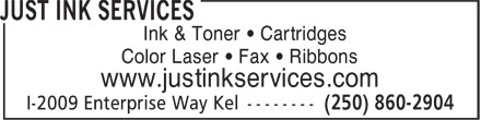 Just Ink Services (250-860-2904) - Display Ad - Ink & Toner • Cartridges Color Laser • Fax • Ribbons www.justinkservices.com  Ink & Toner • Cartridges Color Laser • Fax • Ribbons www.justinkservices.com